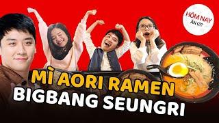 HÔM NAY ĂN GÌ - Đi ăn mì Aori Ramen của BigBang Seungri siêu hot