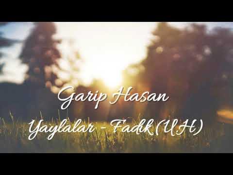 Garip Hasan - Yaylalar & Fadik (U.H)