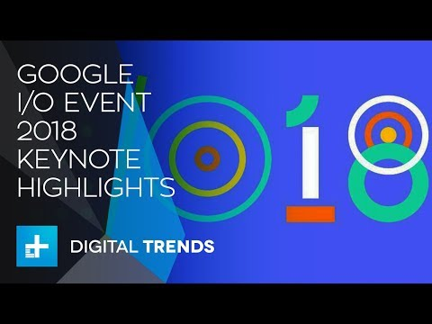 Google I/O 2018 Keynote Highlights