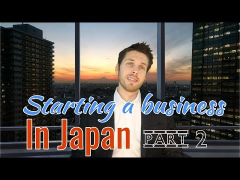 Starting a business in Japan Pt. 2