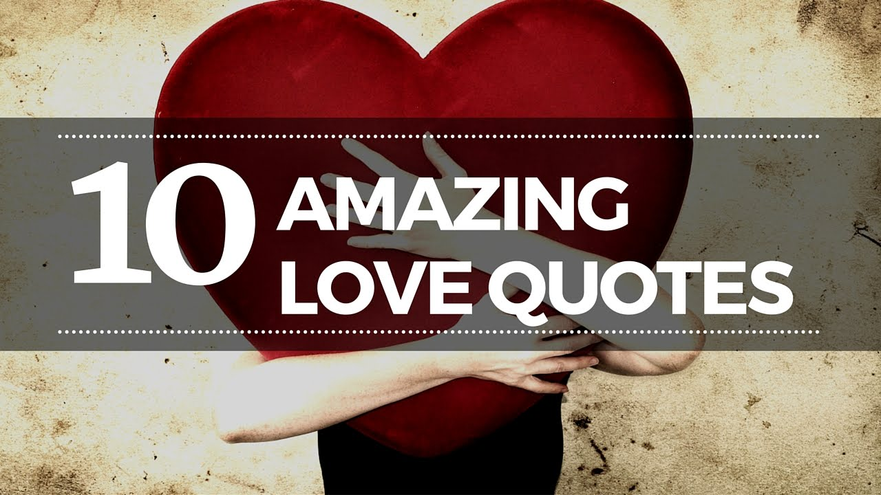Awesome Love Quotes 10 Amazing Quotes About Love