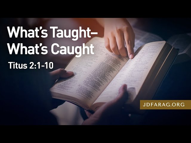 What's Taught-What's Caught, Titus 2:1-10 – March 14th, 2021