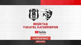 Beşiktaş - Kayserispor Hazırlık Maçı