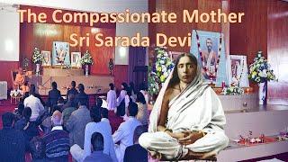 The Compassionate Mother Sri Sarada Devi