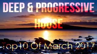 Deep & Progressive House | Best Top 10 Of March 2017