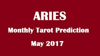Aries Monthly Reading, May 2017 Tarot Prediction