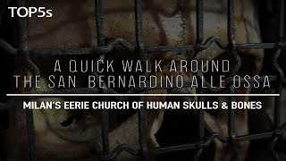 A Quick Walk Inside Milan's Haunting Church Of Human Skulls & Bones | The San Bernardino