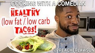 Healthy Tacos (Low Fat/Low Carbs) - Cooking With A Comedian