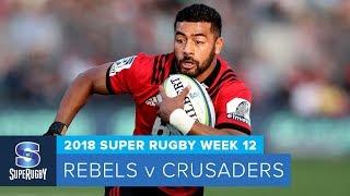 HIGHLIGHTS: 2018 Super Rugby Week 12:  Rebels v Crusaders