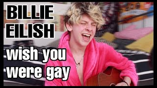 I SANG BILLIE EILISH WISH YOU WERE GAY | NOAHFINNCE