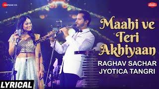 Maahi Ve Teri Akhiyaan - Lyrical | Zee Music Originals | Raghav Sachar & Jyotica Tangri