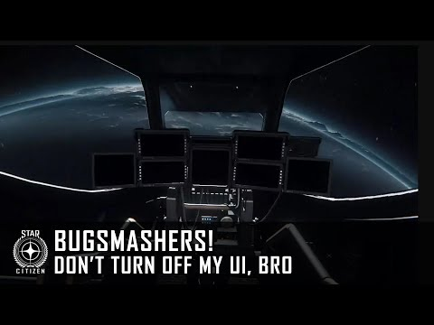 Star Citizen: Bugsmashers! - Don't Turn Off My UI, Bro