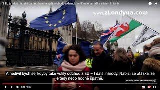 """""""S EU je něco hodně špatně, chceme zpět svobodu a demokracii!"""" naléhají lidé v ulicích Británie"""