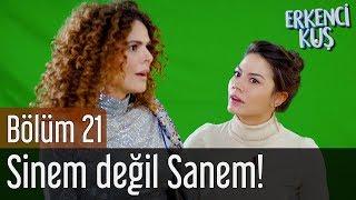 Erkenci Kuş 21. Bölüm - Sinem Değil Sanem!
