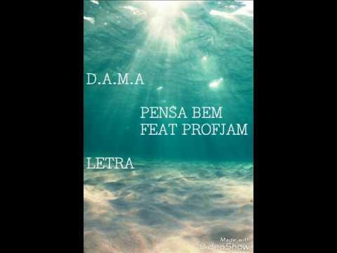 D.A.M.A ft. Profjam - Pensa bem (letra)