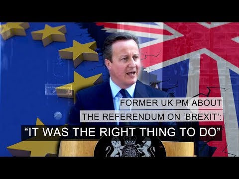 """""""It Was The Right Thing To Do"""": Former UK PM About the Referendum On 'Brexit'"""