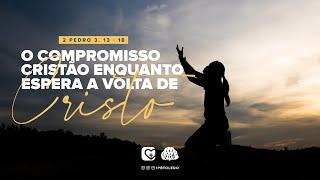 O Compromisso Cristão Enquanto Espera a Volta de Cristo | 18/04/21