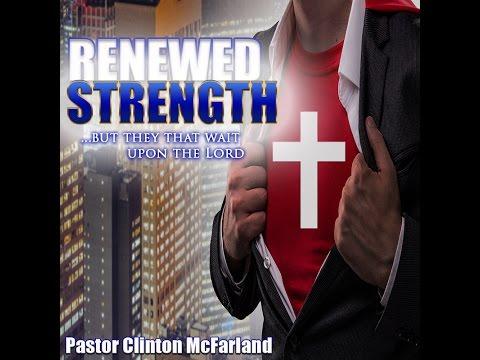 Renewed Strength- Pastor Clinton McFarland