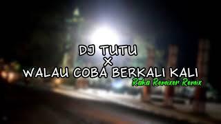 DJ TUTU X WALAU COBA BERKALI KALI (Raka Remixer Remix)