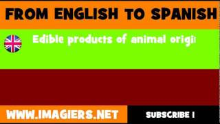 FROM ENGLISH TO SPANISH = Edible products of animal origin