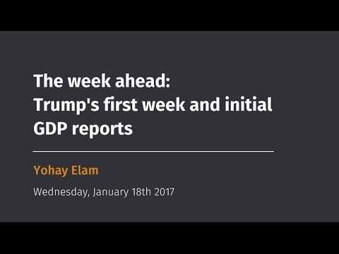 The week ahead: Trump's first week and initial GDP reports