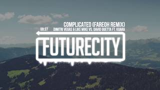 Dimitri Vegas & Like Mike VS. David Guetta Ft. Kiiara - Complicated (Fareoh Remix)