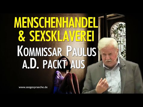 Menschenhandel und Sexsklaverei - Tiefer Schatten über Deutschland - Kommissar a.d. Paulus packt aus