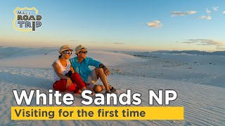 Visiting White Sands National Park for the first time