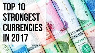 TOP 10 STRONGEST CURRENCIES IN 2017