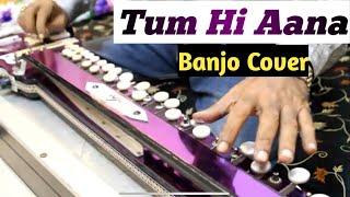 Tum Hi Aana Banjo Cover Ustad Yusuf Darbar