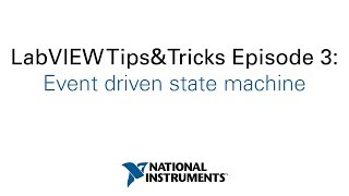LabVIEW Tips&Tricks Episode 3: Event driven state machine