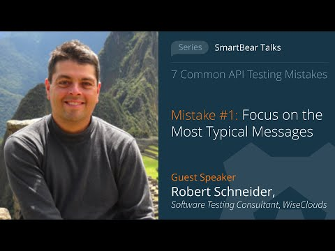 API Testing Mistake #1: Focus on the  Most Typical Messages - Robert Schneider