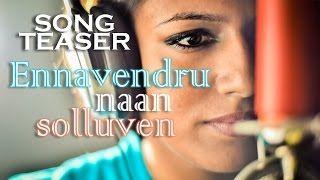 Ennavendru Naan Solluven ft.Arrabbe Song Teaser - Tamil Album Song