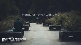 Lirik Kabar Terakhir - MUSTACHE AND BEARD