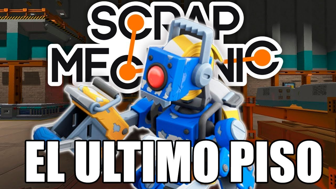EL ULTIMO PISO - Parte 2 Scrap Mechanic GOTH