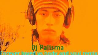 Forever Loved vs Body And Soul (radio edit) Dj Palisma