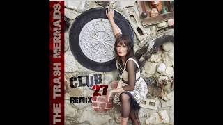 The Trash Mermaids - Club 27 Remix