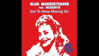 Olga Makovetskaya feat. Incognito - Got To Keep Moving On (Ski Oakenful Remix)