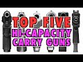 TOP FIVE Hi-Capacity Carry Guns