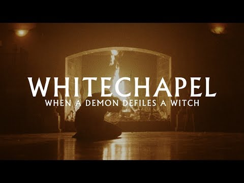"Whitechapel ""When a Demon Defiles a Witch"" (OFFICIAL VIDEO)"