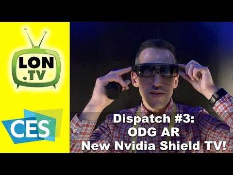 CES 2017 Dispatch Day #3 - ODGs Amazing new AR glasses, Nvidia Shield TV, HD Frequency Antennas