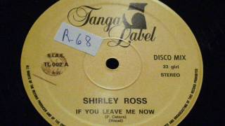If you leave me now - Shirley ross