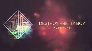 "Destroy Pretty Boy - ""Ambitions"""