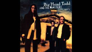 "Big Head Todd & The Monsters - ""Bittersweet"""
