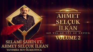 Selami Şahin Ft. Ahmet Selçuk İlkan - Yanımda Sen Olmayınca ( Official Audio )