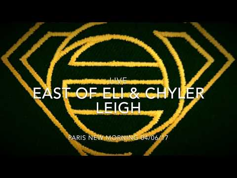 EAST OF ELI AND CHYLER LEIGH LIVE PARIS NEW MORNING 4/06/17