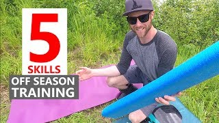 5 Skills for Off Season Snowboard Training