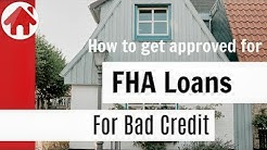 How to Get Approved for FHA Loans For Bad Credit
