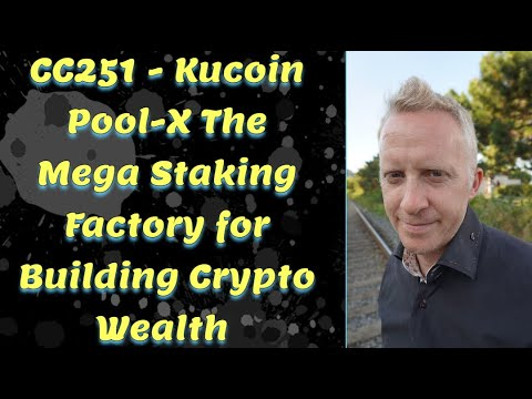 CC251 - Kucoin Pool-X The Mega Staking Factory for Building Crypto Wealth