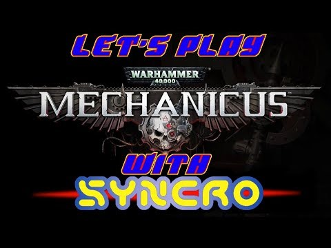 Let's Play with Syncr0: Warhammer 40k Mechanicus |